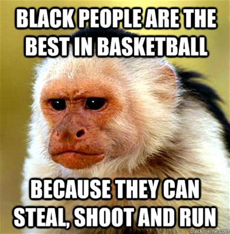 Black Racist Memes - black people are the best in basketball because they can