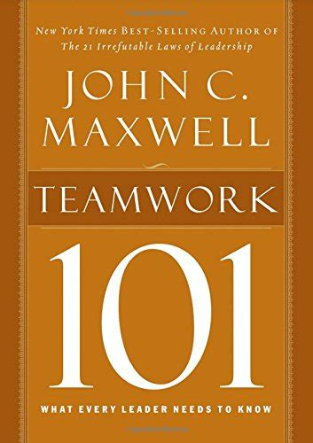 Teamwork 101 C Maxwell teamwork 101 what every leader needs to 101