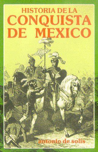 libro acerca de la conquista historia de la conquista de m 233 xico