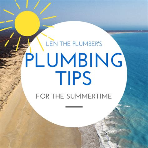Plumbing Tips by Summertime Plumbing Tips Len The Plumber