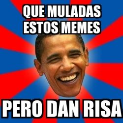 Meme Generator Dan Deacon - meme obama que muladas estos memes pero dan risa 1784547