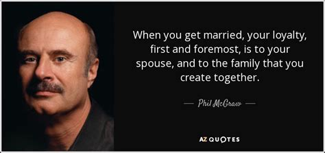Can You Get Your Md Hten Mba by Phil Mcgraw Quote When You Get Married Your Loyalty