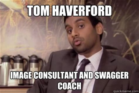 Swagger Meme - tom haverford image consultant and swagger coach misc