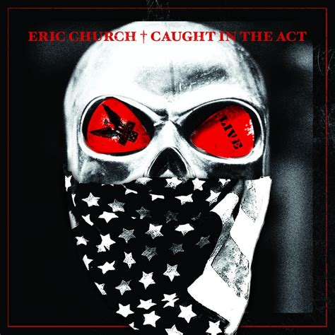 Carolina Records Act Eric Church In The Act Live Album Has It Leaked