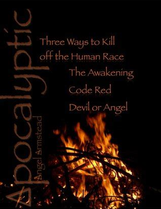 the human apocalypse books apocalyptic three ways to kill the human race by