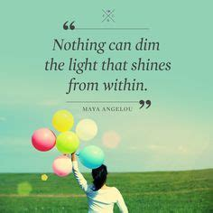 Nothing Can Dim The Light That Shines From Within by 1000 Images About Words To Live By