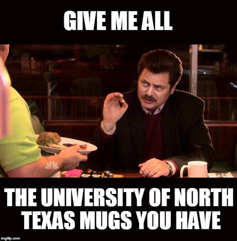 U Of A Memes - give me all the university of north texas mugs you have