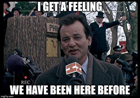 Bill Murray Groundhog Day Meme - it s groundhog day again imgflip