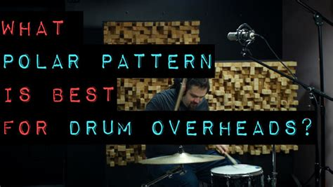 pattern lab youtube which polar pattern is best for drum overheads