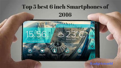 Smartphone 7 Inch top 5 best 6 inch smartphones of 2016 igadgetsworld