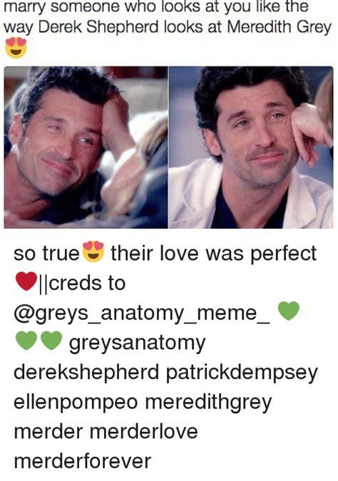 Meredith Meme - marry someone who looks at you like the way derek shepherd