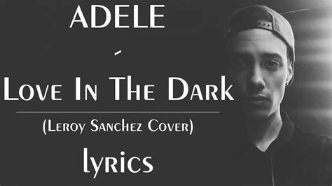 download mp3 adele love in the dark adele love in the dark leroy sanchez cover lyrics