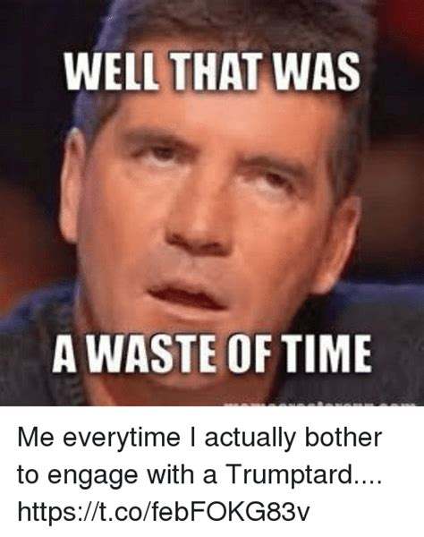 Me Time Meme - well that was a waste of time me everytime i actually