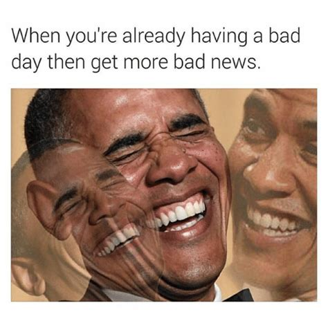 Having A Bad Day Meme - all about having a bad day memes mutually