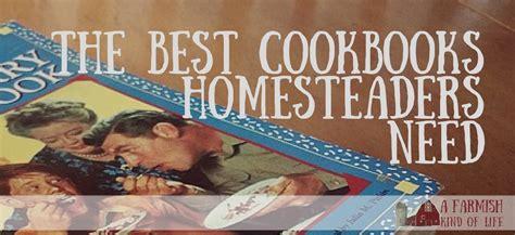 best cookbooks the best cookbooks homesteaders need a farmish kind of life
