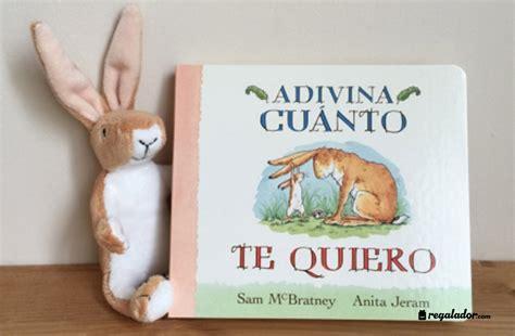 libro adivina cuanto te quiero adivina cu 225 nto te quiero cuento precioso para padres e hijos en regalador com
