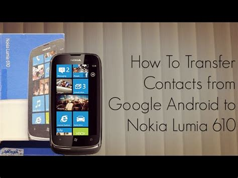 how to transfer everything from android to android how to transfer contacts from android to nokia lumia 610 smart phones how to make do