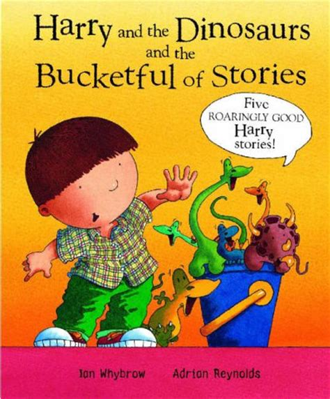 his of books harry and the dinosaurs and the bucketful of stories by