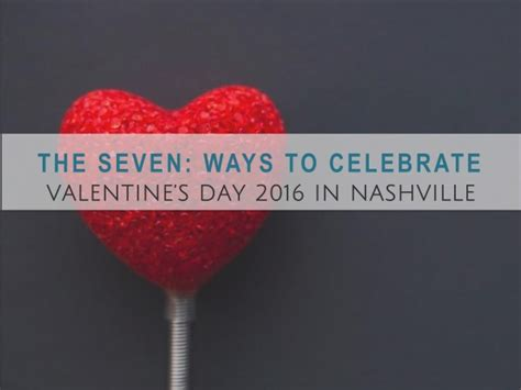 valentines nashville the seven how to celebrate s day 2016 in