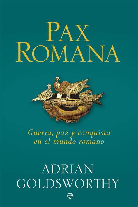 pax romana guerra paz y conquista en el mundo romano goldsworthy adrian libro en papel