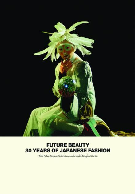 future beauty 30 years 1858945461 future beauty 30 years of japanese fashion by akiko fukai barbara vinken susannah frankel