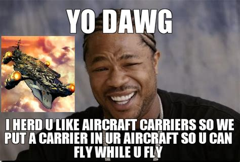 Yo Dawg Meme - image 211561 xzibit yo dawg know your meme