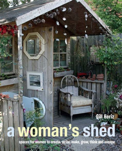 a womans shed spaces a woman s shed spaces for women to create write make music think grow and escape by gill