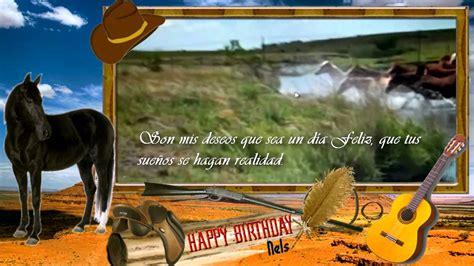 imagenes vaqueras de feliz cumpleaños feliz cumplea 241 os nelson winterstormelvaquero wmv youtube