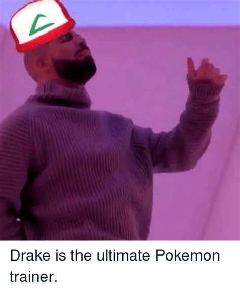 Drake Pokemon Meme - drake is the ultimate pokemon trainer drake meme on sizzle