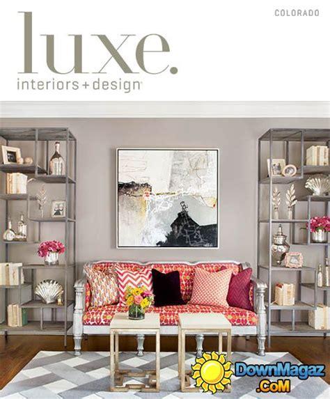 luxe interior design magazine luxe interior design magazine colorado edition fall