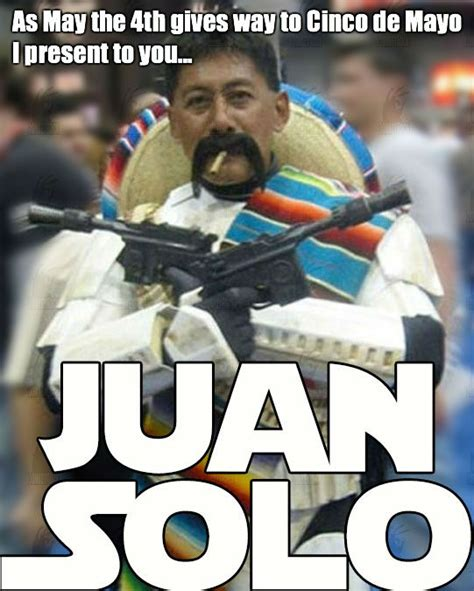 Juan Meme - juan solo cinco de mayo meme weknowmemes