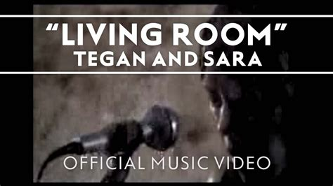 Tegan And Sara Living Room Lyrics | tegan and sara living room music video youtube