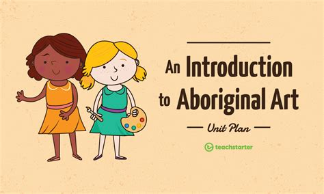 introduction to art an introduction to aboriginal art unit plan unit plan teach starter