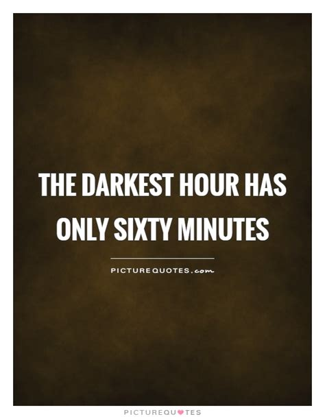 darkest hour bible quotes the darkest hour has only sixty minutes picture quotes