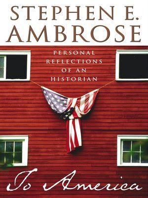 to america personal reflections of an historian ebook to america by stephen e ambrose 183 overdrive rakuten