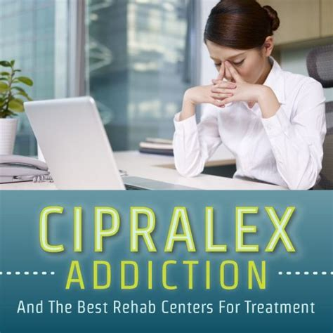 Best Detox Treatment Centers by Cipralex Addiction And The Best Rehab Centers For Treatment