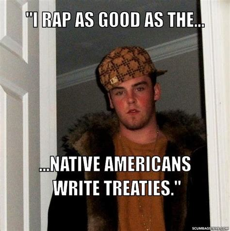 Native Memes - scumbag steve uh the native americans didn t write the
