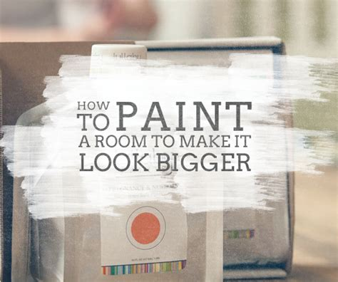 how to make room look bigger make your room look bigger with these paint tricks