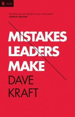 other takes mistakes books mistakes leaders make by dave kraft reviews discussion