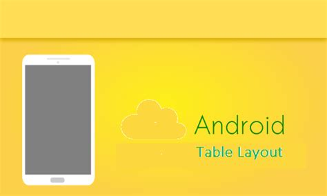 android table layout implementing android table layout to format app contents efficiently