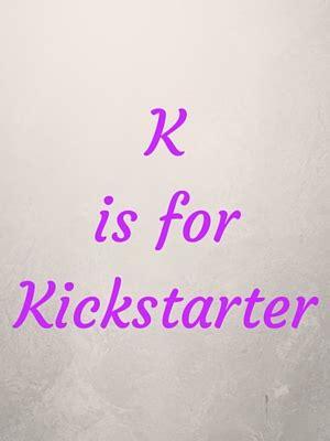 k is for kickstarter the dabbler