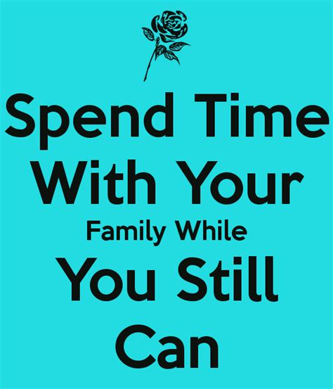 Spends Time With by Spend Time With Your Family While You Still Can Poster