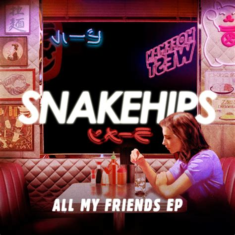 All My by Snakehips All My Friends Lyrics Genius Lyrics