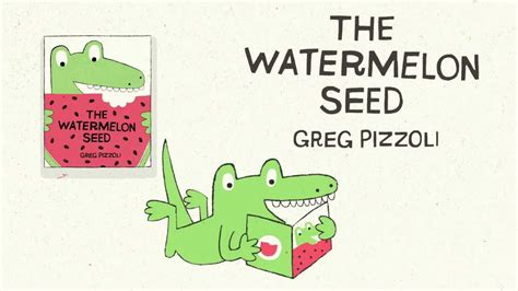 the watermelon books the watermelon seed by greg pizzoli book trailer