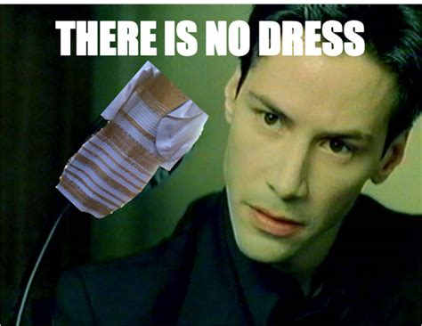 There Is No Spoon Meme - quot there is no dress quot thedress what color is this