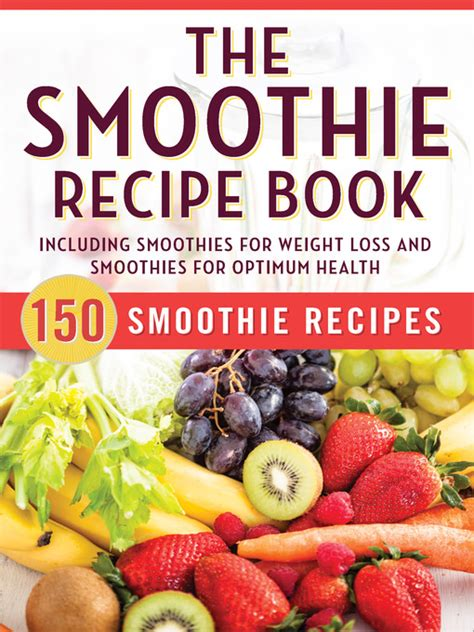 smoothie recipe book 100 smoothies recipes for weight loss detox cleanse and feel great in your books the smoothie recipe book ebook 150 smoothie recipes