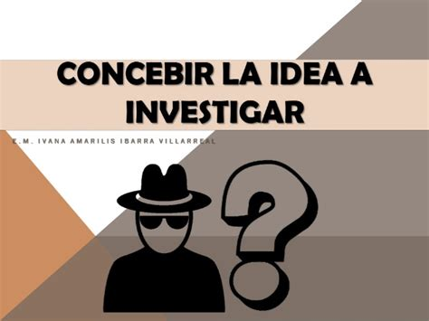 la idea de la 8425428378 como concebir la idea a investigar