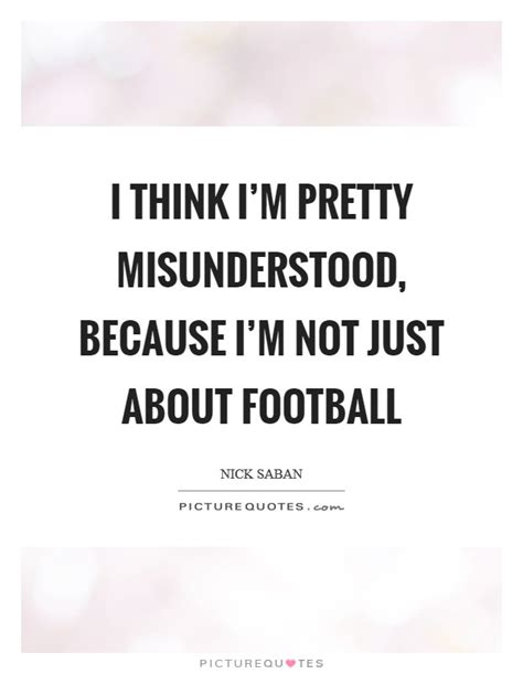 Because Is Not Pretty by Nick Saban Quotes Sayings 49 Quotations