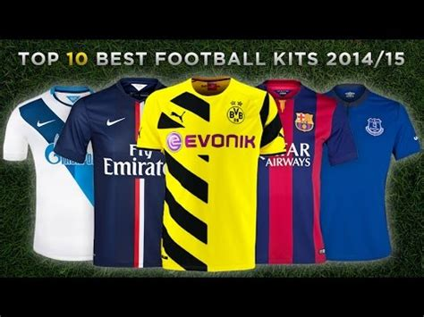 best football kit top 10 best 2014 15 football kits