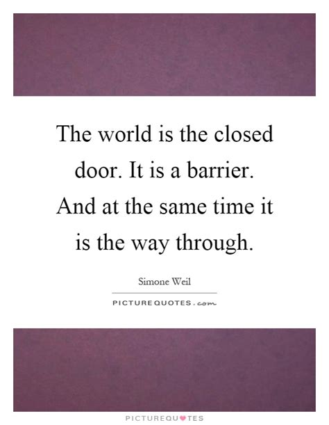 the way through the the world is the closed door it is a barrier and at the same picture quotes